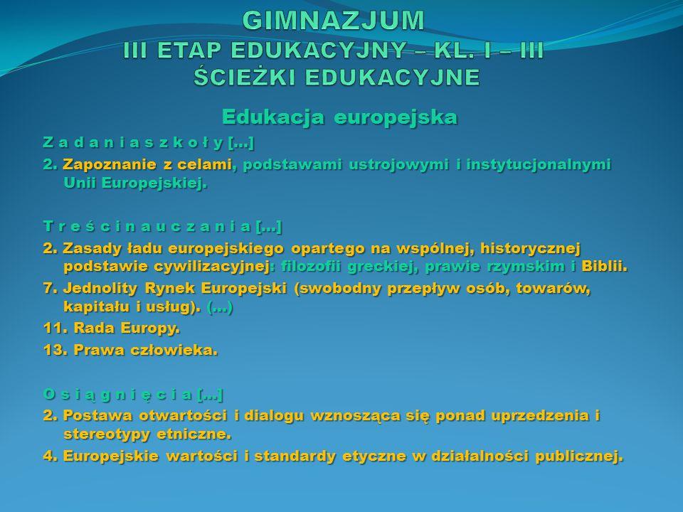 Edukacja europejska Z a d a n i a s z k o ł y […] 2. Zapoznanie z celami, podstawami ustrojowymi i instytucjonalnymi Unii Europejskiej. T r e ś c i n