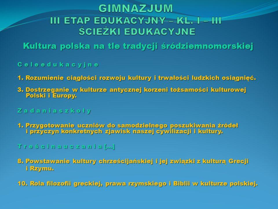 Kultura polska na tle tradycji śródziemnomorskiej C e l e e d u k a c y j n e 1. Rozumienie ciągłości rozwoju kultury i trwałości ludzkich osiągnięć.