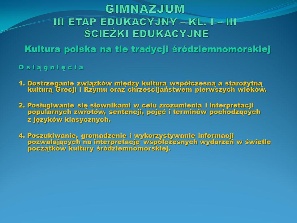 Kultura polska na tle tradycji śródziemnomorskiej O s i ą g n i ę c i a 1. Dostrzeganie związków między kulturą współczesną a starożytną kulturą Grecj