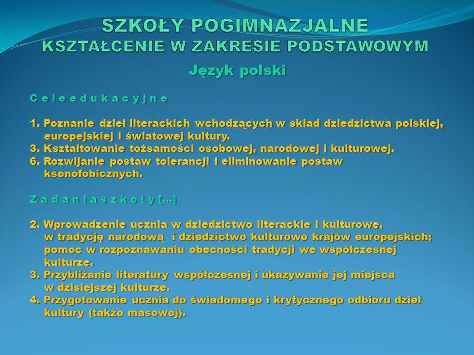 Język polski C e l e e d u k a c y j n e 1. Poznanie dzieł literackich wchodzących w skład dziedzictwa polskiej, europejskiej i światowej kultury. 3.