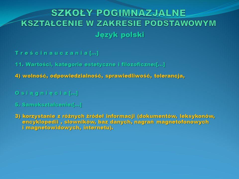 Język polski T r e ś c i n a u c z a n i a […] 11. Wartości, kategorie estetyczne i filozoficzne:[…] 4) wolność, odpowiedzialność, sprawiedliwość, tol