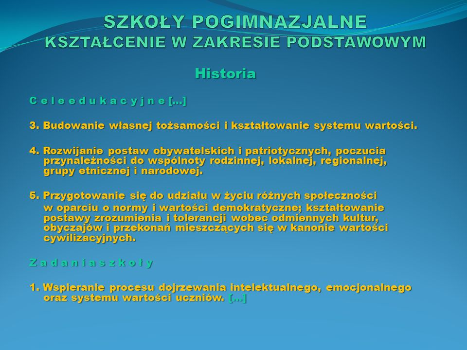 Historia C e l e e d u k a c y j n e […] 3. Budowanie własnej tożsamości i kształtowanie systemu wartości. 4. Rozwijanie postaw obywatelskich i patrio