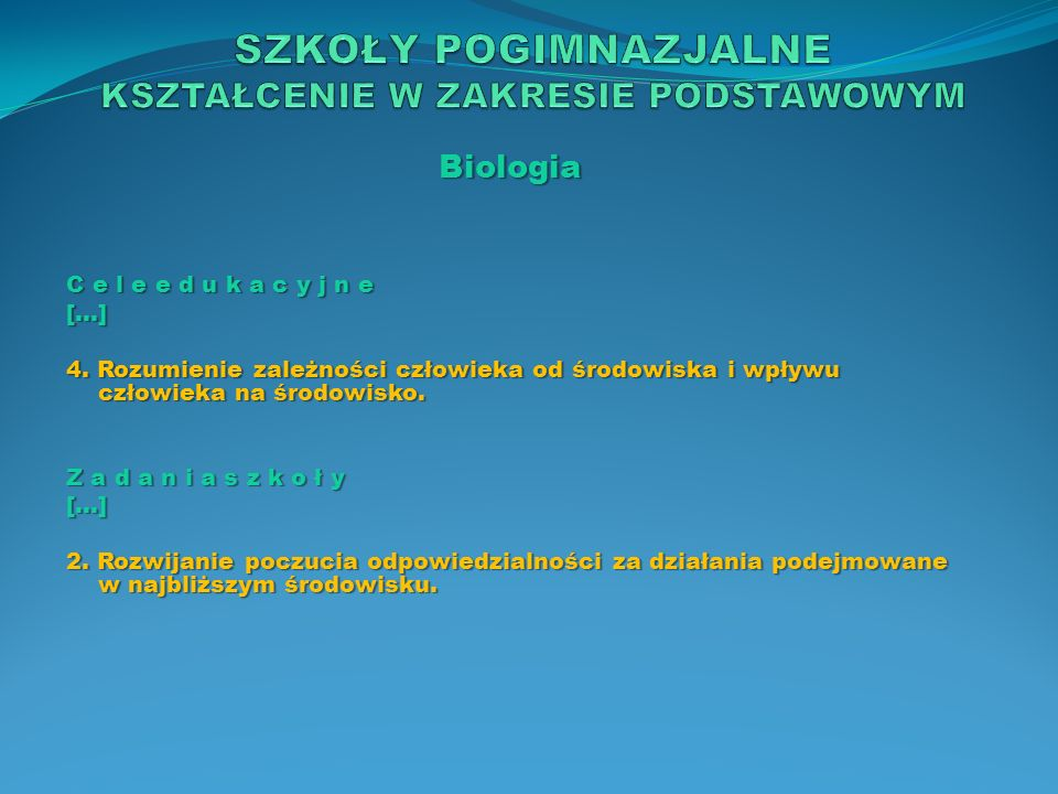 Biologia C e l e e d u k a c y j n e […] 4. Rozumienie zależności człowieka od środowiska i wpływu człowieka na środowisko. Z a d a n i a s z k o ł y