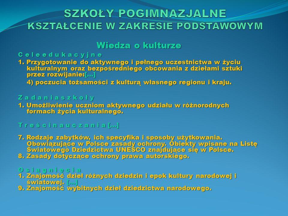 Wiedza o kulturze C e l e e d u k a c y j n e 1. Przygotowanie do aktywnego i pełnego uczestnictwa w życiu kulturalnym oraz bezpośredniego obcowania z