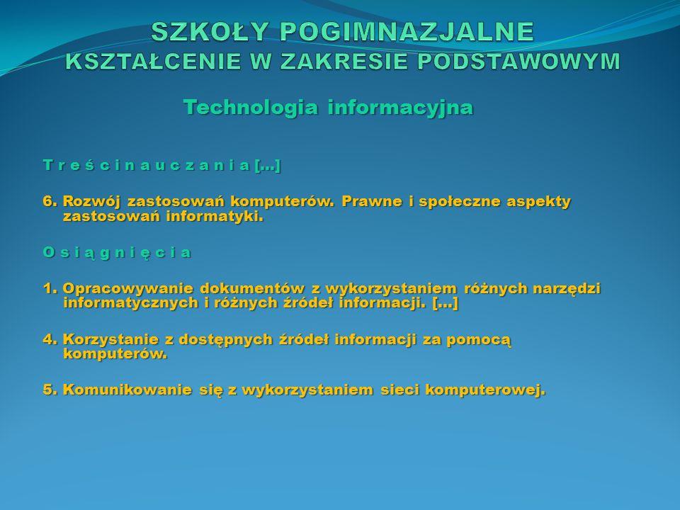 Technologia informacyjna T r e ś c i n a u c z a n i a […] 6. Rozwój zastosowań komputerów. Prawne i społeczne aspekty zastosowań informatyki. O s i ą