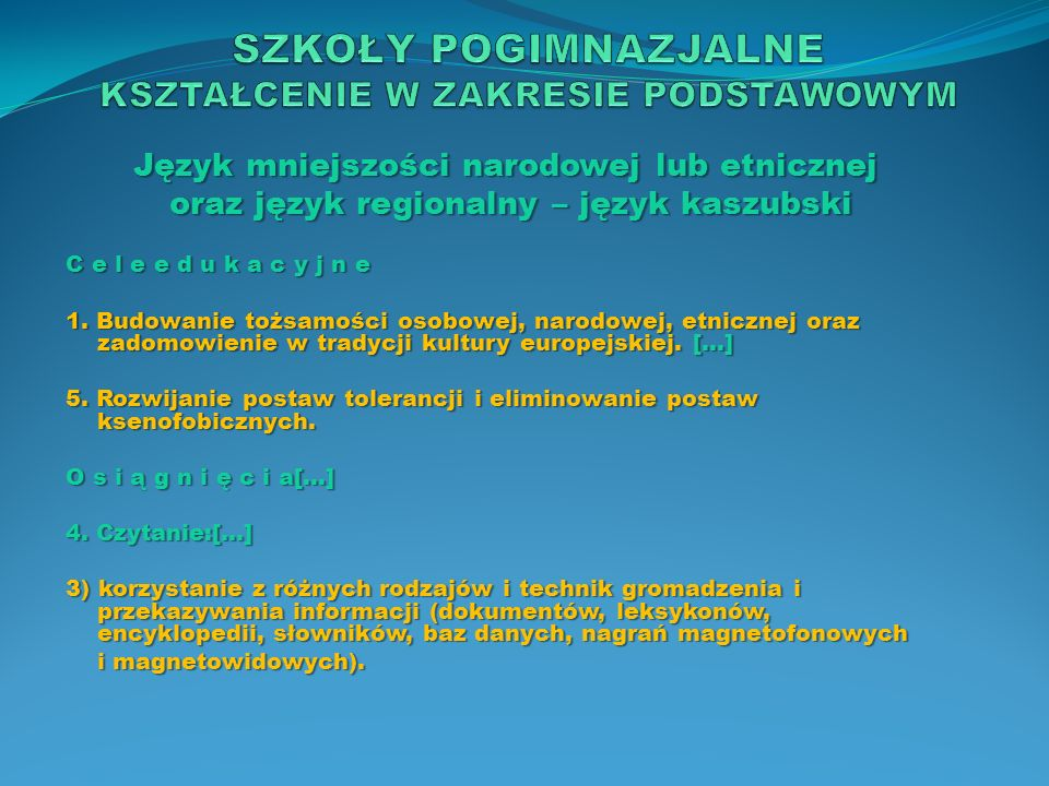 Język mniejszości narodowej lub etnicznej oraz język regionalny – język kaszubski oraz język regionalny – język kaszubski C e l e e d u k a c y j n e