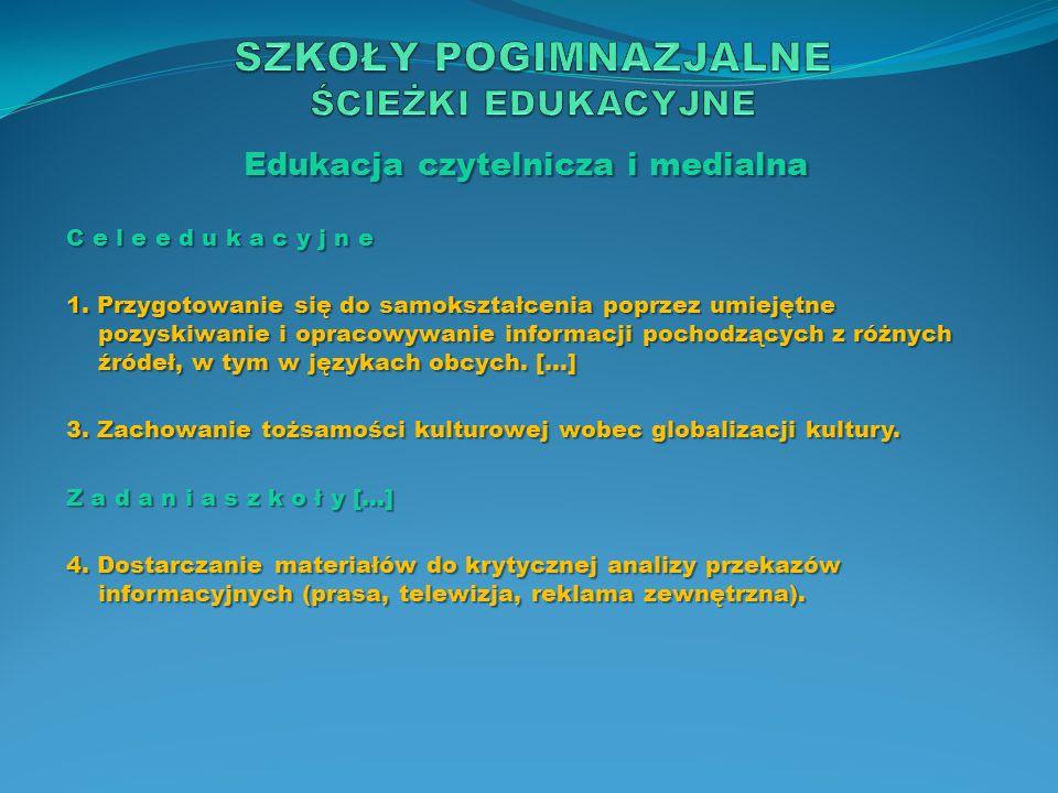 Edukacja czytelnicza i medialna C e l e e d u k a c y j n e 1. Przygotowanie się do samokształcenia poprzez umiejętne pozyskiwanie i opracowywanie inf