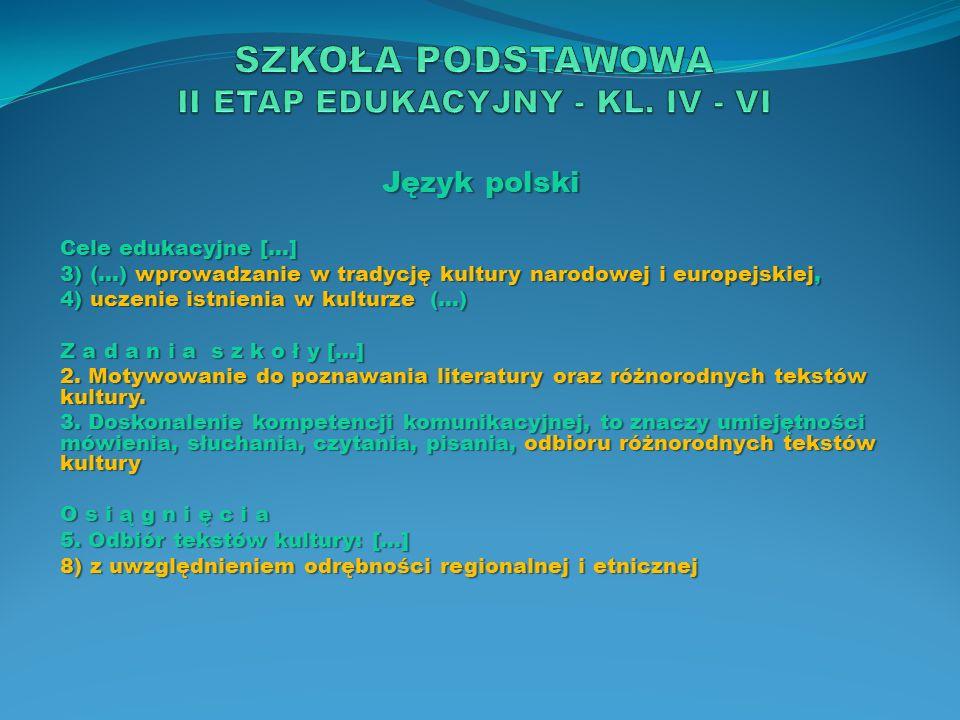 Język polski Cele edukacyjne […] 3) (…) wprowadzanie w tradycję kultury narodowej i europejskiej, 4) uczenie istnienia w kulturze (…) Z a d a n i a s