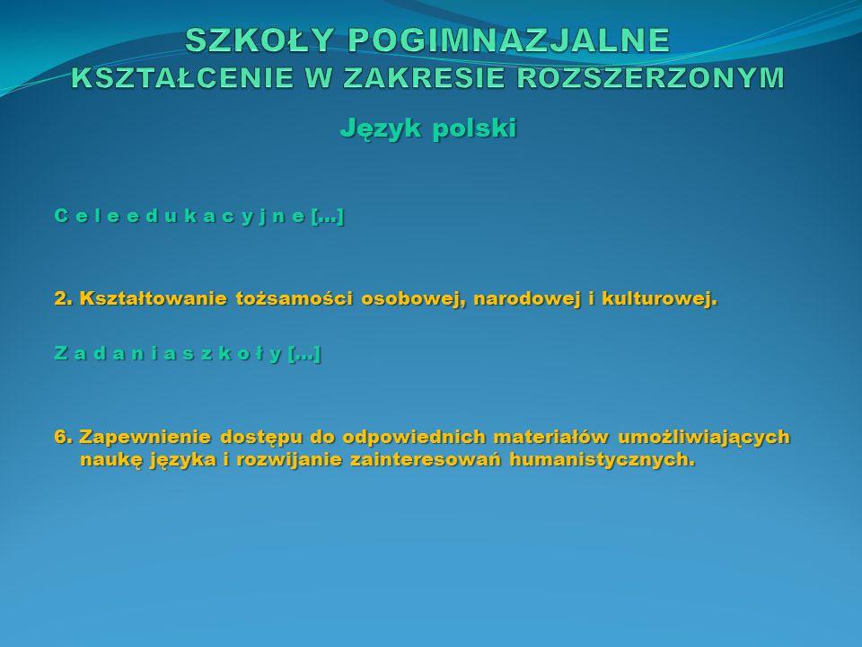 Język polski C e l e e d u k a c y j n e […] 2. Kształtowanie tożsamości osobowej, narodowej i kulturowej. Z a d a n i a s z k o ł y […] 6. Zapewnieni