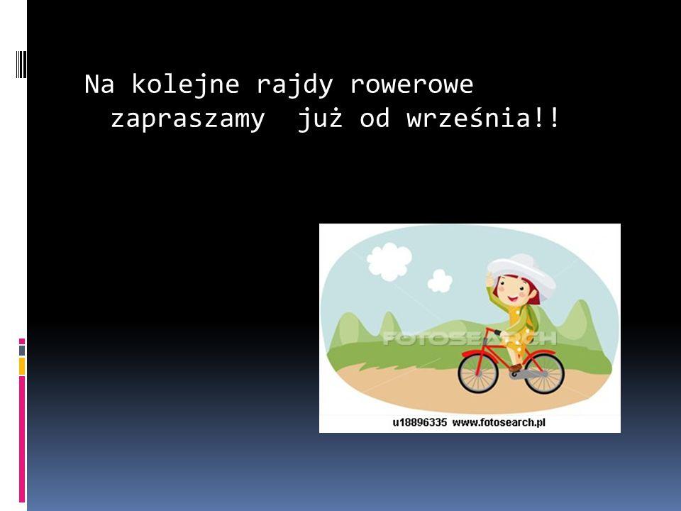 Na kolejne rajdy rowerowe zapraszamy już od września!!