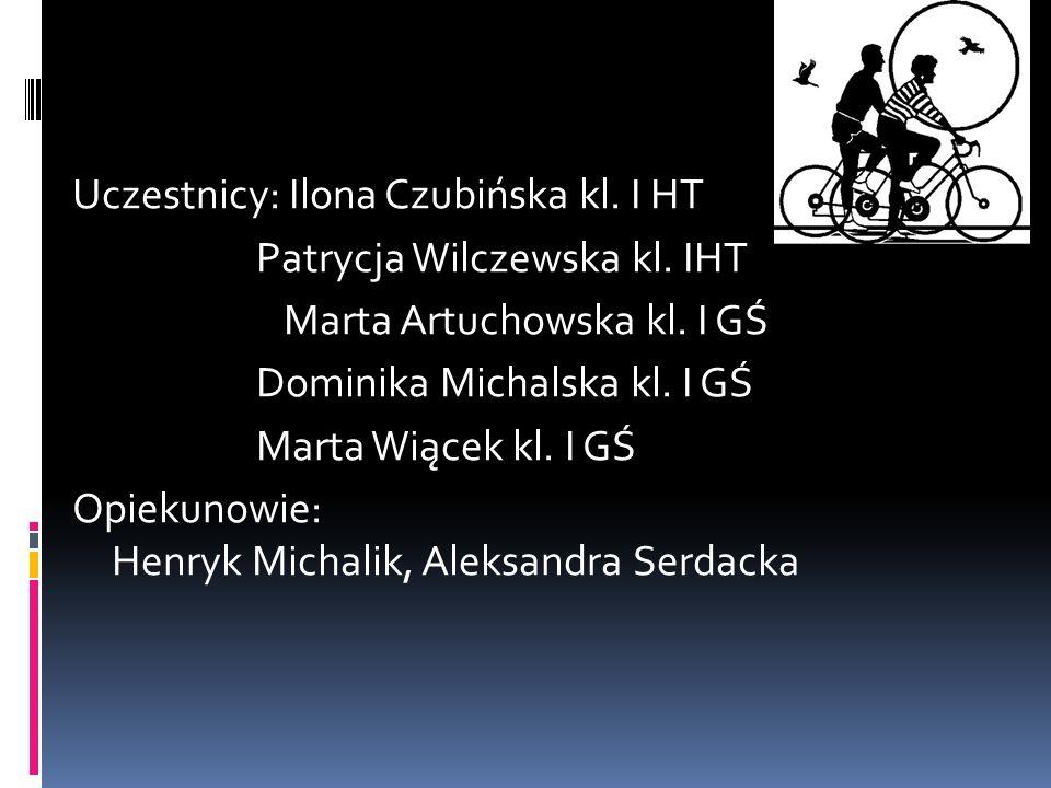 Uczestnicy: Ilona Czubińska kl. I HT Patrycja Wilczewska kl. IHT Marta Artuchowska kl. I GŚ Dominika Michalska kl. I GŚ Marta Wiącek kl. I GŚ Opiekuno