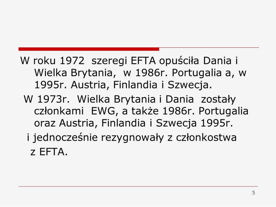 5 W roku 1972 szeregi EFTA opuściła Dania i Wielka Brytania, w 1986r. Portugalia a, w 1995r. Austria, Finlandia i Szwecja. W 1973r. Wielka Brytania i