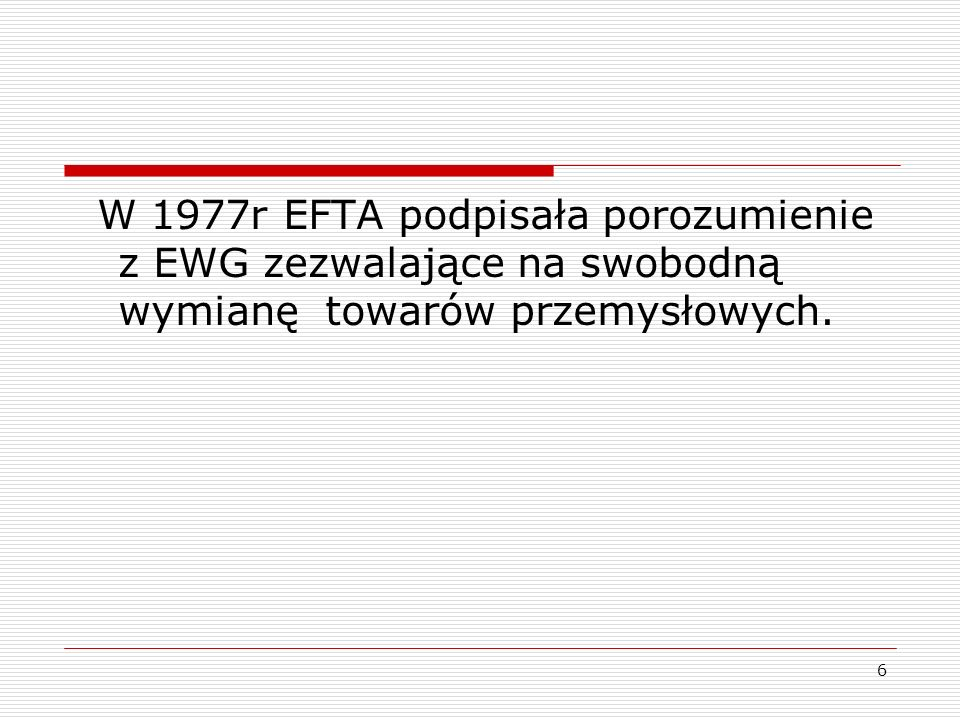 6 W 1977r EFTA podpisała porozumienie z EWG zezwalające na swobodną wymianę towarów przemysłowych.