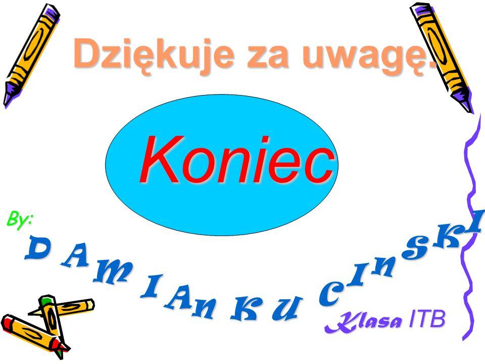 Dziękuje za uwagę. Pozdrawiam :) By: D M I A KU C n S A I n K I Koniec Klasa ITB