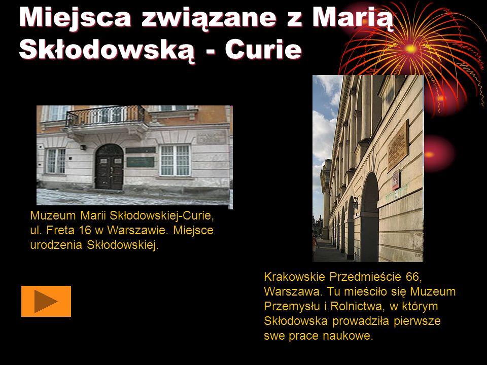 Miejsca związane z Marią Skłodowską - Curie Muzeum Marii Skłodowskiej-Curie, ul.
