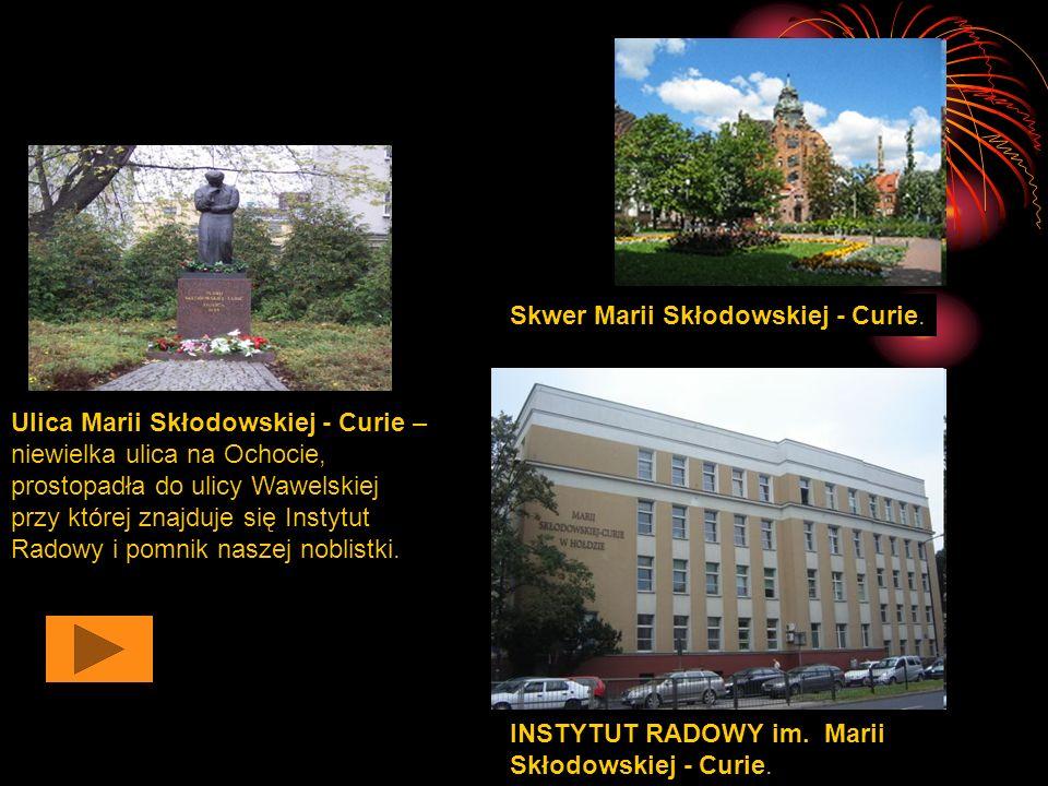 Ulica Marii Skłodowskiej - Curie – niewielka ulica na Ochocie, prostopadła do ulicy Wawelskiej przy której znajduje się Instytut Radowy i pomnik naszej noblistki.
