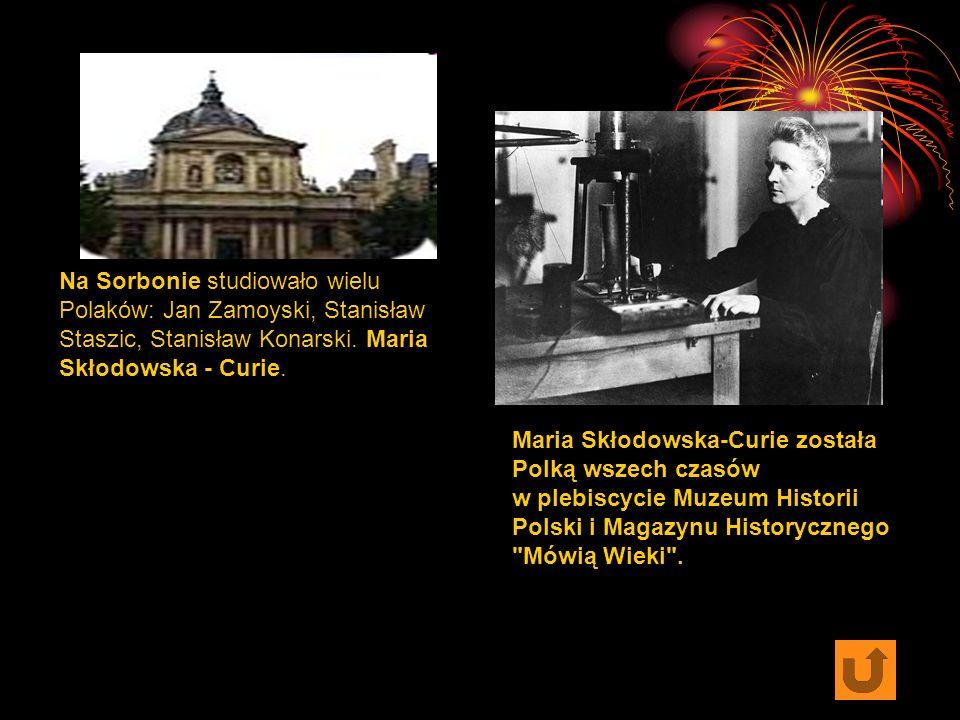Na Sorbonie studiowało wielu Polaków: Jan Zamoyski, Stanisław Staszic, Stanisław Konarski.