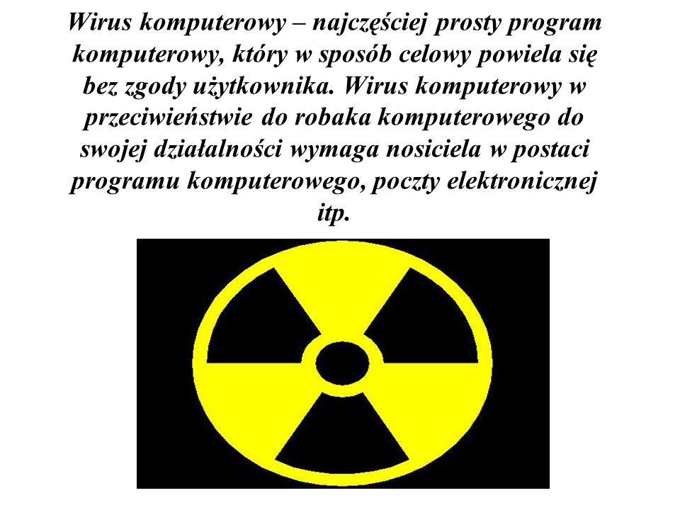 Wirus komputerowy – najczęściej prosty program komputerowy, który w sposób celowy powiela się bez zgody użytkownika. Wirus komputerowy w przeciwieństw