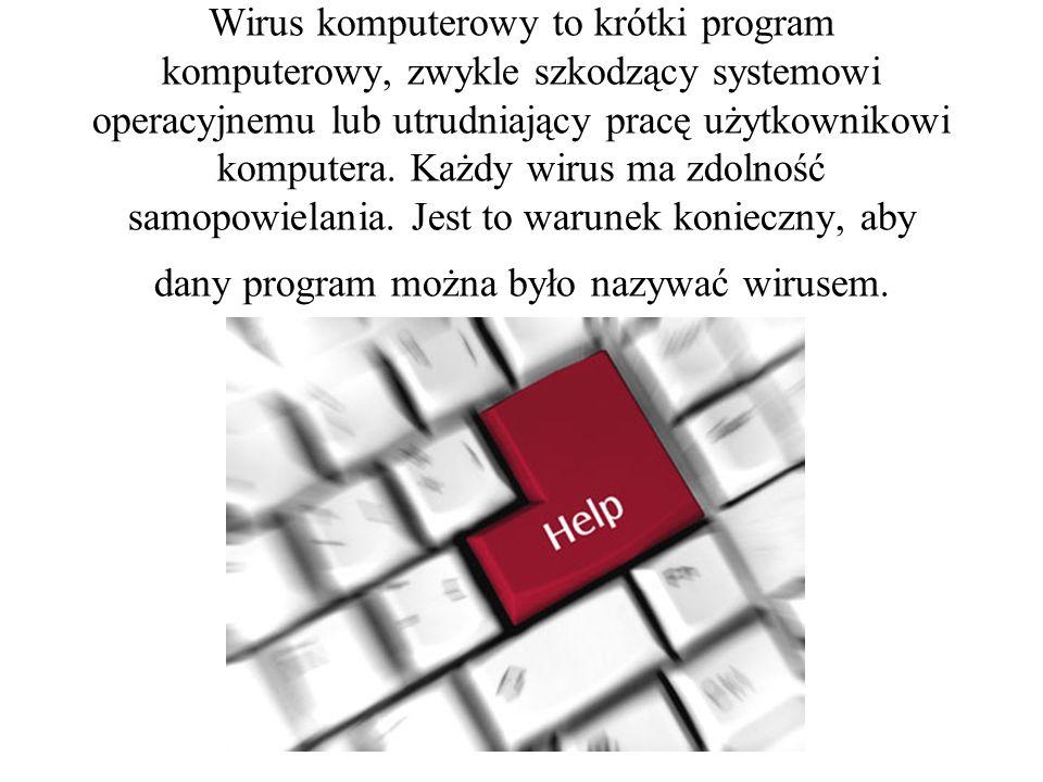 Wirus komputerowy to krótki program komputerowy, zwykle szkodzący systemowi operacyjnemu lub utrudniający pracę użytkownikowi komputera. Każdy wirus m