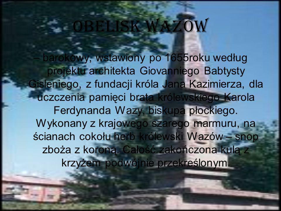 OBELISK WAZÓW – barokowy, wstawiony po 1655roku według projektu architekta Giovanniego Babtysty Gisleniego, z fundacji króla Jana Kazimierza, dla uczc