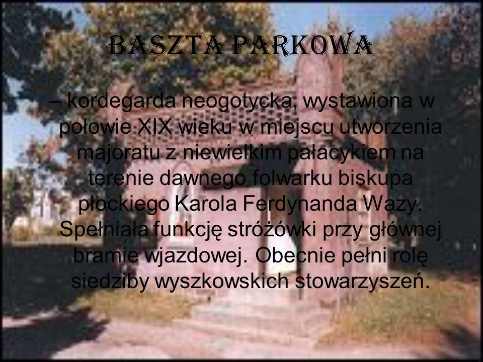 BASZTA PARKOWA – kordegarda neogotycka, wystawiona w połowie XIX wieku w miejscu utworzenia majoratu z niewielkim pałacykiem na terenie dawnego folwar