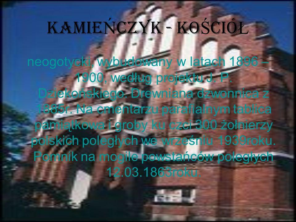 KAMIE Ń CZYK - KO Ś CIÓ Ł neogotycki, wybudowany w latach 1896 – 1900, według projektu J. P. Dziekońskiego. Drewniana dzwonnica z 1885r. Na cmentarzu