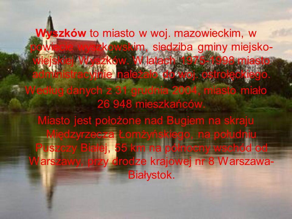 Wyszków to miasto w woj. mazowieckim, w powiecie wyszkowskim, siedziba gminy miejsko- wiejskiej Wyszków. W latach 1975-1998 miasto administracyjnie na