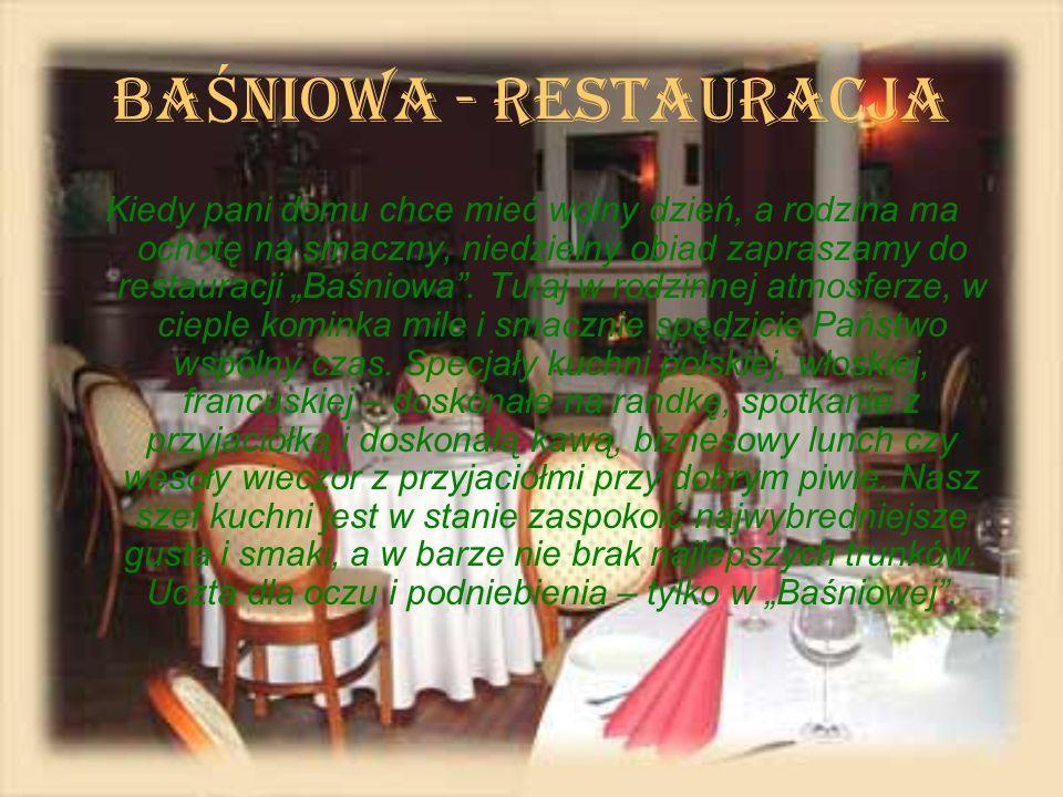 BA Ś NIOWA - RESTAURACJA Kiedy pani domu chce mieć wolny dzień, a rodzina ma ochotę na smaczny, niedzielny obiad zapraszamy do restauracji Baśniowa. T