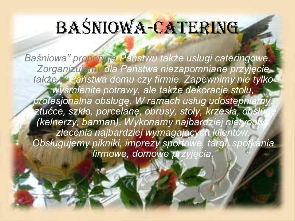BA Ś NIOWA-CATERING Baśniowa proponuje Państwu także usługi cateringowe. Zorganizujemy dla Państwa niezapomniane przyjęcie także w Państwa domu czy fi