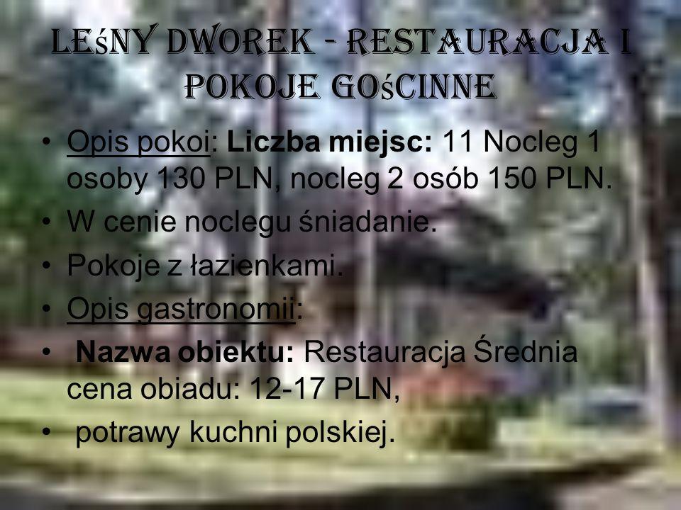 Le ś ny Dworek - Restauracja i Pokoje Go ś cinne Opis pokoi: Liczba miejsc: 11 Nocleg 1 osoby 130 PLN, nocleg 2 osób 150 PLN. W cenie noclegu śniadani