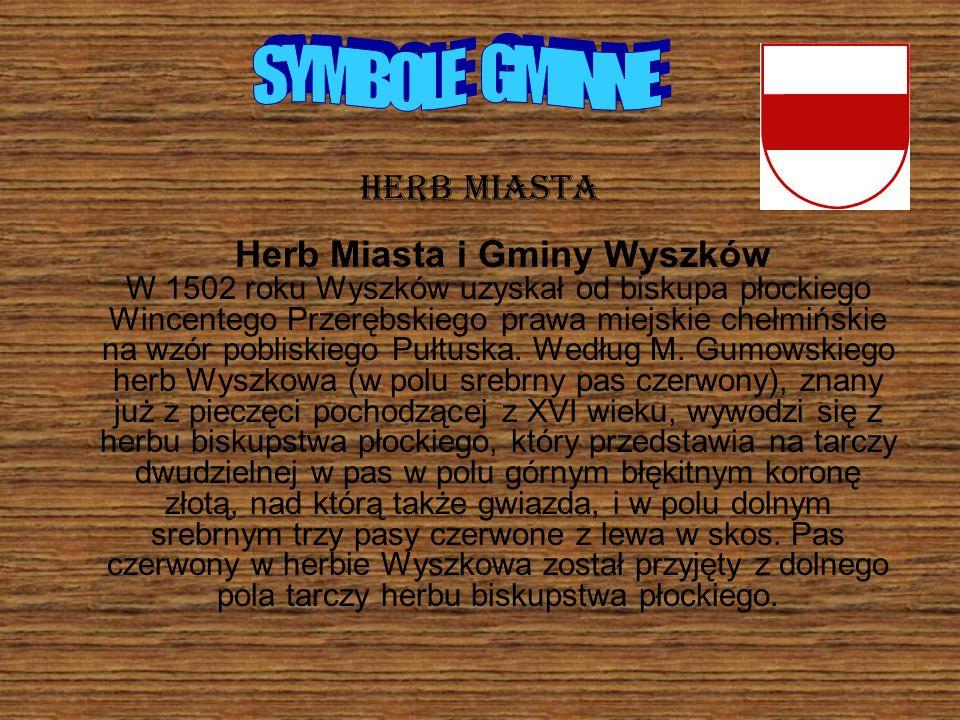HERB MIASTA Herb Miasta i Gminy Wyszków W 1502 roku Wyszków uzyskał od biskupa płockiego Wincentego Przerębskiego prawa miejskie chełmińskie na wzór p