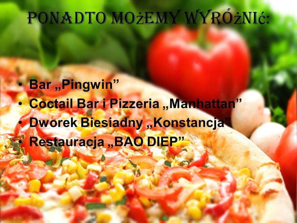 Ponadto mo ż emy wyró ż ni ć : Bar Pingwin Coctail Bar i Pizzeria Manhattan Dworek Biesiadny Konstancja Restauracja BAO DIEP
