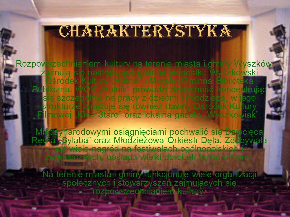 CHARAKTERYSTYKA Rozpowszechnianiem kultury na terenie miasta i gminy Wyszków zajmują się następujące gminne jednostki: Wyszkowski Ośrodek Kultury Hutn