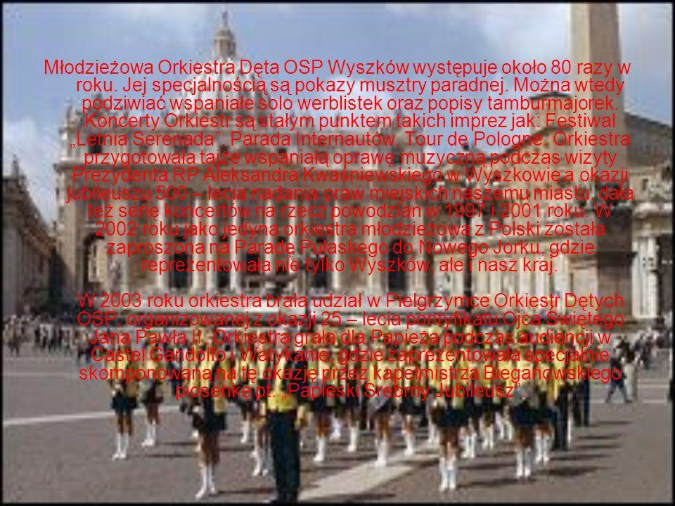 Młodzieżowa Orkiestra Dęta OSP Wyszków występuje około 80 razy w roku. Jej specjalnością są pokazy musztry paradnej. Można wtedy podziwiać wspaniałe s