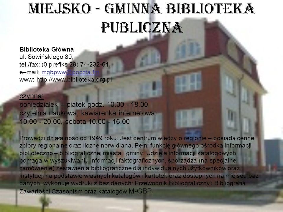 Miejsko - Gminna Biblioteka Publiczna Biblioteka Główna ul. Sowińskiego 80, tel./fax: (0 prefiks 29) 74-232-61, e–mail: mgbpww@poczta.fm www: http://w