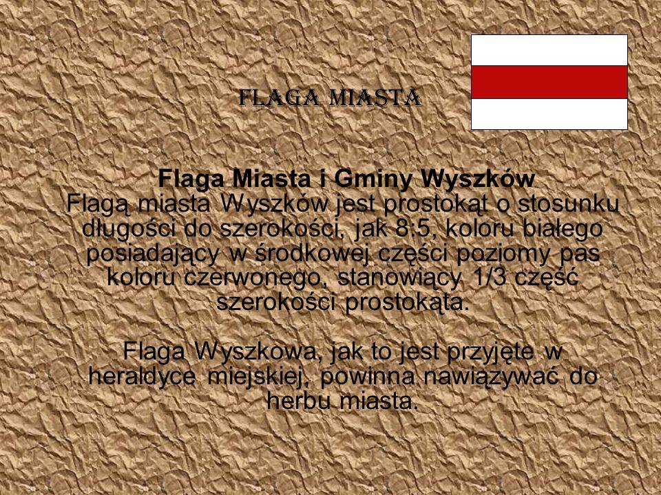 FLAGA MIASTA Flaga Miasta i Gminy Wyszków Flagą miasta Wyszków jest prostokąt o stosunku długości do szerokości, jak 8:5, koloru białego posiadający w
