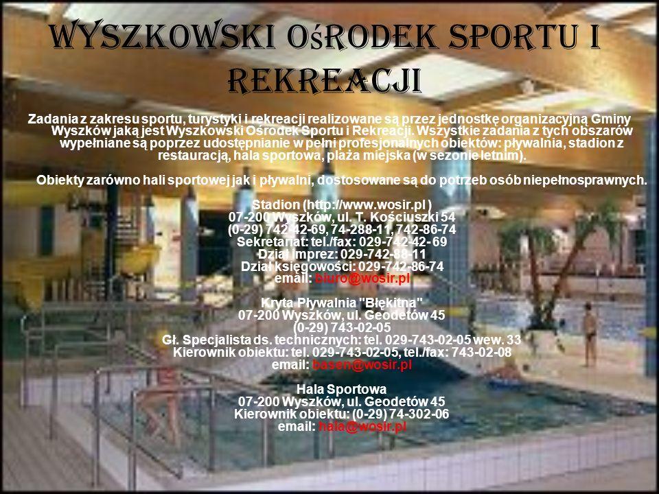 Wyszkowski O ś rodek Sportu i Rekreacji Zadania z zakresu sportu, turystyki i rekreacji realizowane są przez jednostkę organizacyjną Gminy Wyszków jak