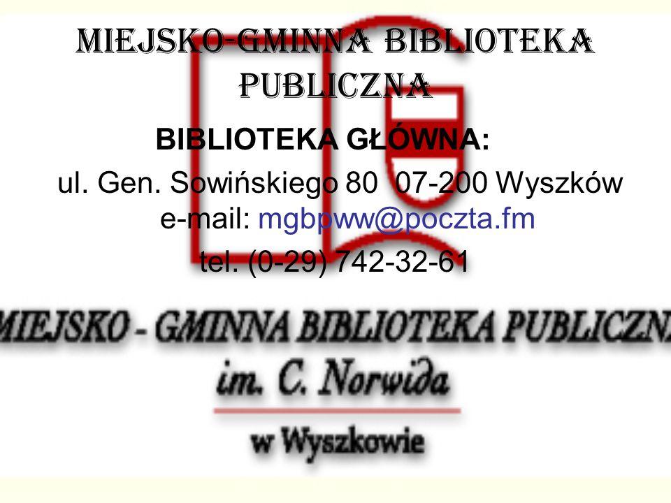 MIEJSKO-GMINNA BIBLIOTEKA PUBLICZNA BIBLIOTEKA GŁÓWNA: ul. Gen. Sowińskiego 80 07-200 Wyszków e-mail: mgbpww@poczta.fm tel. (0-29) 742-32-61