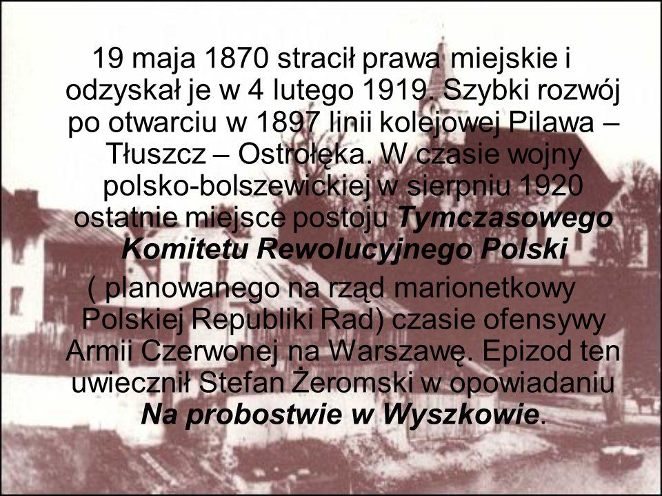 19 maja 1870 stracił prawa miejskie i odzyskał je w 4 lutego 1919. Szybki rozwój po otwarciu w 1897 linii kolejowej Pilawa – Tłuszcz – Ostrołęka. W cz