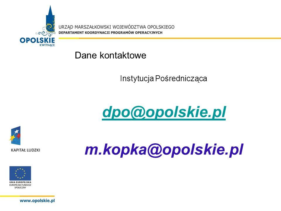 Instytucja Pośrednicząca dpo@opolskie.pl m.kopka@opolskie.pl Dane kontaktowe