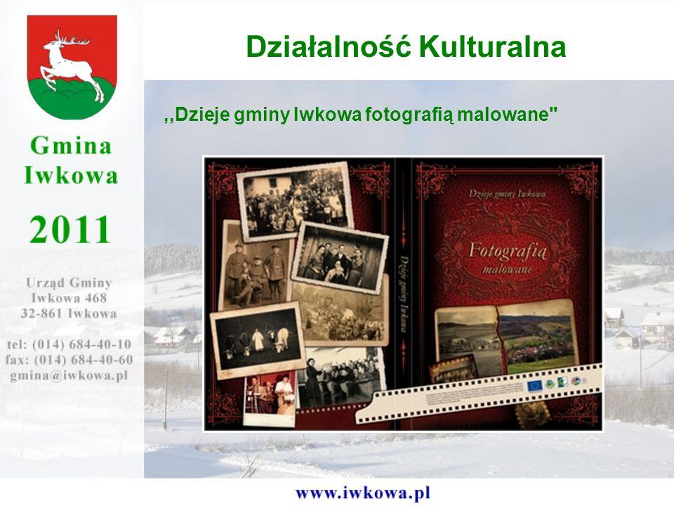 ,,Dzieje gminy Iwkowa fotografią malowane Działalność Kulturalna