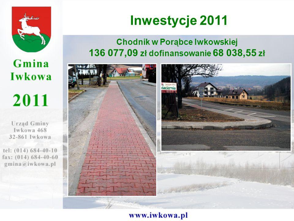 Chodnik w Porąbce Iwkowskiej 136 077,09 zł dofinansowanie 68 038,55 zł Inwestycje 2011