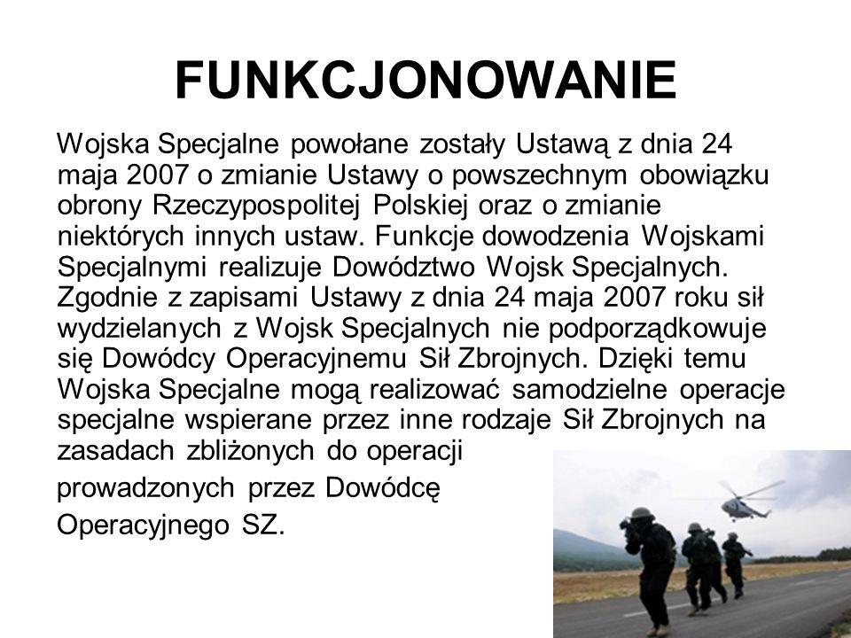 FUNKCJONOWANIE Wojska Specjalne powołane zostały Ustawą z dnia 24 maja 2007 o zmianie Ustawy o powszechnym obowiązku obrony Rzeczypospolitej Polskiej