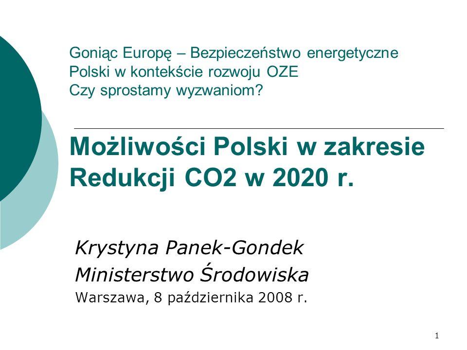 1 Goniąc Europę – Bezpieczeństwo energetyczne Polski w kontekście rozwoju OZE Czy sprostamy wyzwaniom? Możliwości Polski w zakresie Redukcji CO2 w 202