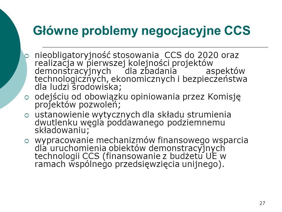 27 Główne problemy negocjacyjne CCS nieobligatoryjność stosowania CCS do 2020 oraz realizacja w pierwszej kolejności projektów demonstracyjnych dla zb