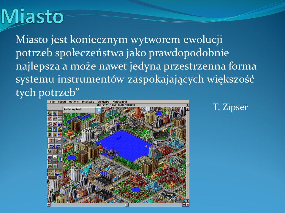 Miasto jest koniecznym wytworem ewolucji potrzeb społeczeństwa jako prawdopodobnie najlepsza a może nawet jedyna przestrzenna forma systemu instrument