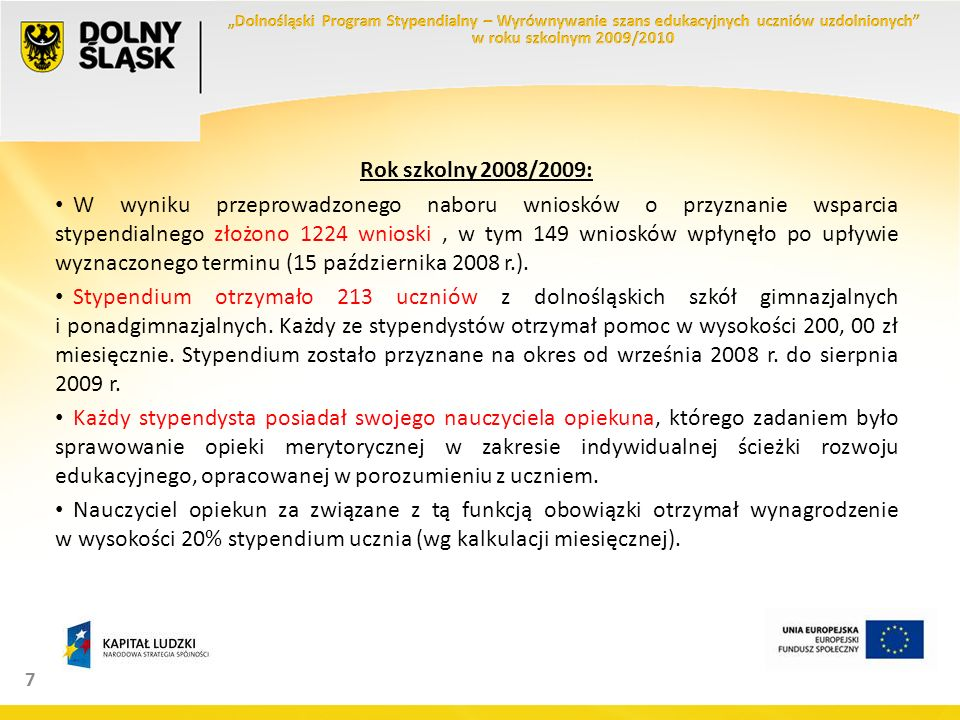 7 Rok szkolny 2008/2009: W wyniku przeprowadzonego naboru wniosków o przyznanie wsparcia stypendialnego złożono 1224 wnioski, w tym 149 wniosków wpłynęło po upływie wyznaczonego terminu (15 października 2008 r.).