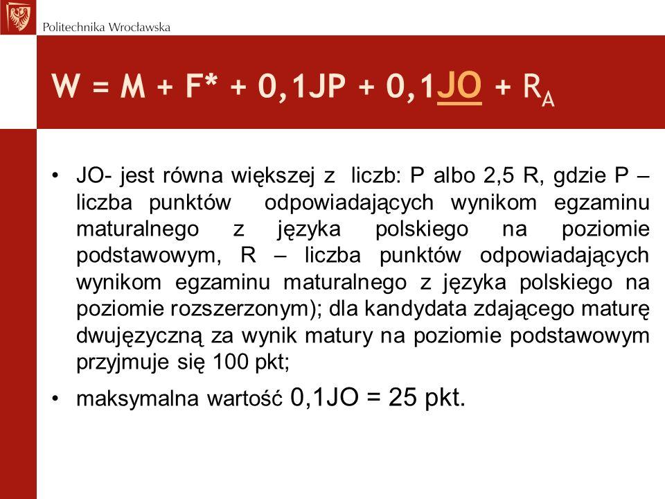 W = M + F* + 0,1JP + 0,1 JO + R A JO- jest równa większej z liczb: P albo 2,5 R, gdzie P – liczba punktów odpowiadających wynikom egzaminu maturalnego