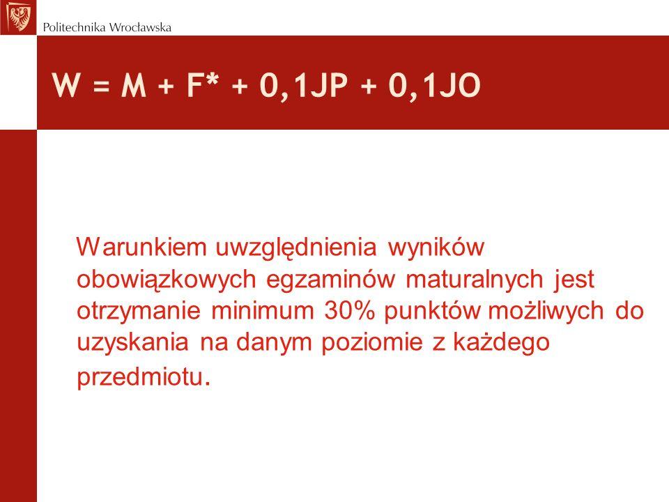 W = M + F* + 0,1JP + 0,1JO Warunkiem uwzględnienia wyników obowiązkowych egzaminów maturalnych jest otrzymanie minimum 30% punktów możliwych do uzyska