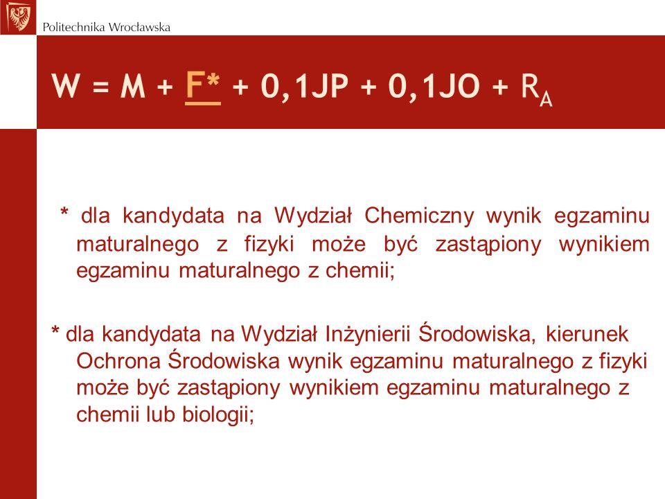 W = M + F* + 0,1 JP + 0,1JO + R A JP- jest równa większej z liczb: P albo 2,5 R, gdzie P – liczba punktów odpowiadających wynikom egzaminu maturalnego z języka polskiego na poziomie podstawowym, R – liczba punktów odpowiadających wynikom egzaminu maturalnego z języka polskiego na poziomie rozszerzonym maksymalna wartość 0,1JP = 25 pkt.
